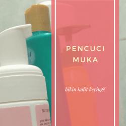 Produk Pencuci Muka yang Membuat Kulit Kering